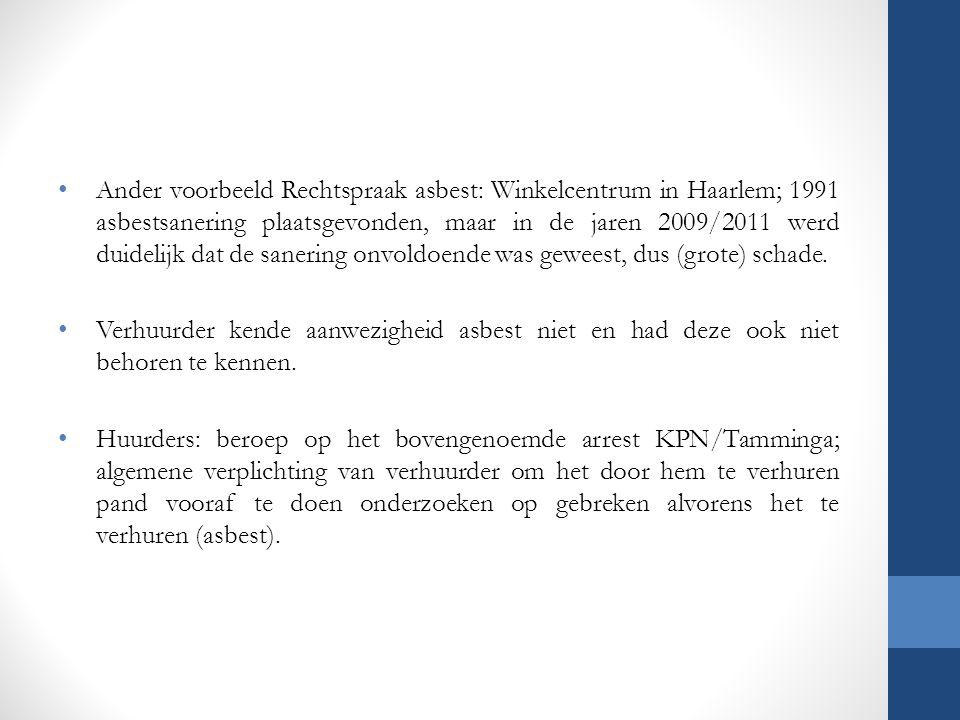Ander voorbeeld Rechtspraak asbest: Winkelcentrum in Haarlem; 1991 asbestsanering plaatsgevonden, maar in de jaren 2009/2011 werd duidelijk dat de san