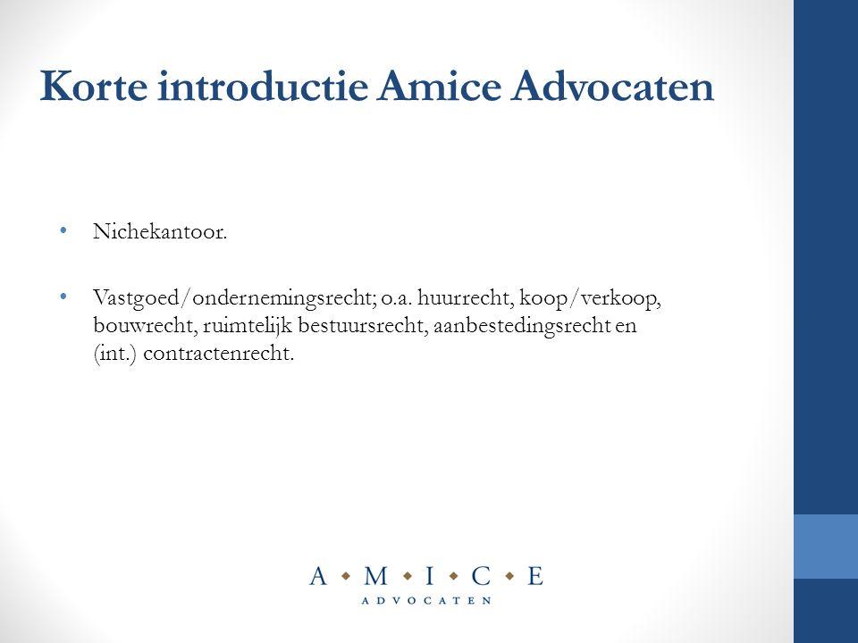 Korte introductie Amice Advocaten Nichekantoor. Vastgoed/ondernemingsrecht; o.a. huurrecht, koop/verkoop, bouwrecht, ruimtelijk bestuursrecht, aanbest