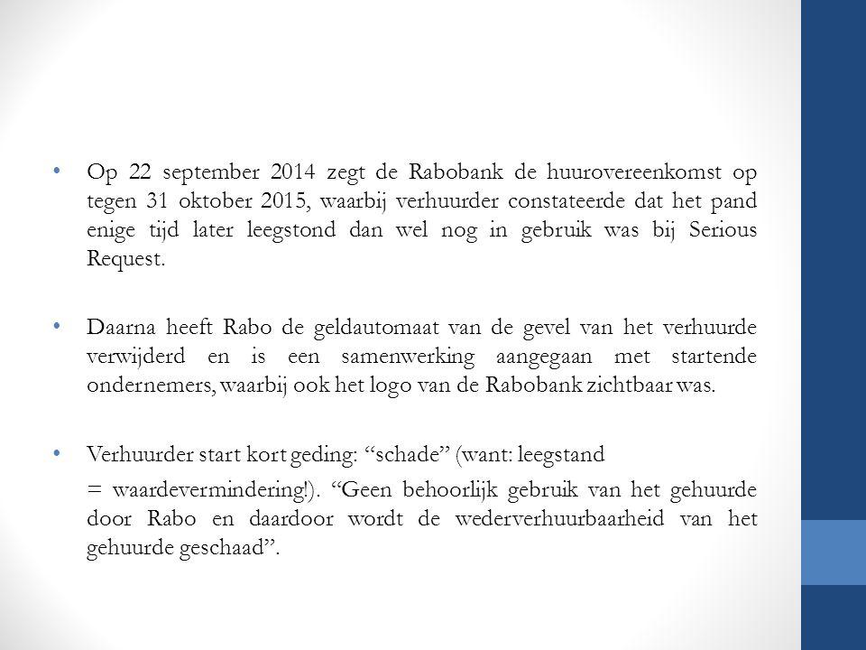 Op 22 september 2014 zegt de Rabobank de huurovereenkomst op tegen 31 oktober 2015, waarbij verhuurder constateerde dat het pand enige tijd later leeg