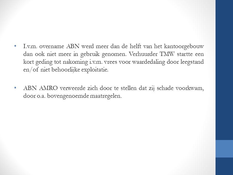 I.v.m. overname ABN werd meer dan de helft van het kantoorgebouw dan ook niet meer in gebruik genomen. Verhuurder TMW startte een kort geding tot nako