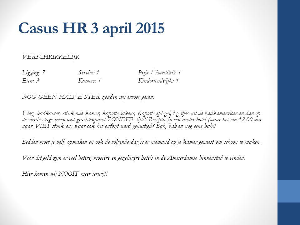 Casus HR 3 april 2015 VERSCHRIKKELIJK Ligging: 7 Service: 1 Prijs / kwaliteit: 1 Eten: 3 Kamers: 1Kindvriendelijk: 1 NOG GËËN HALVE STER zouden wij er