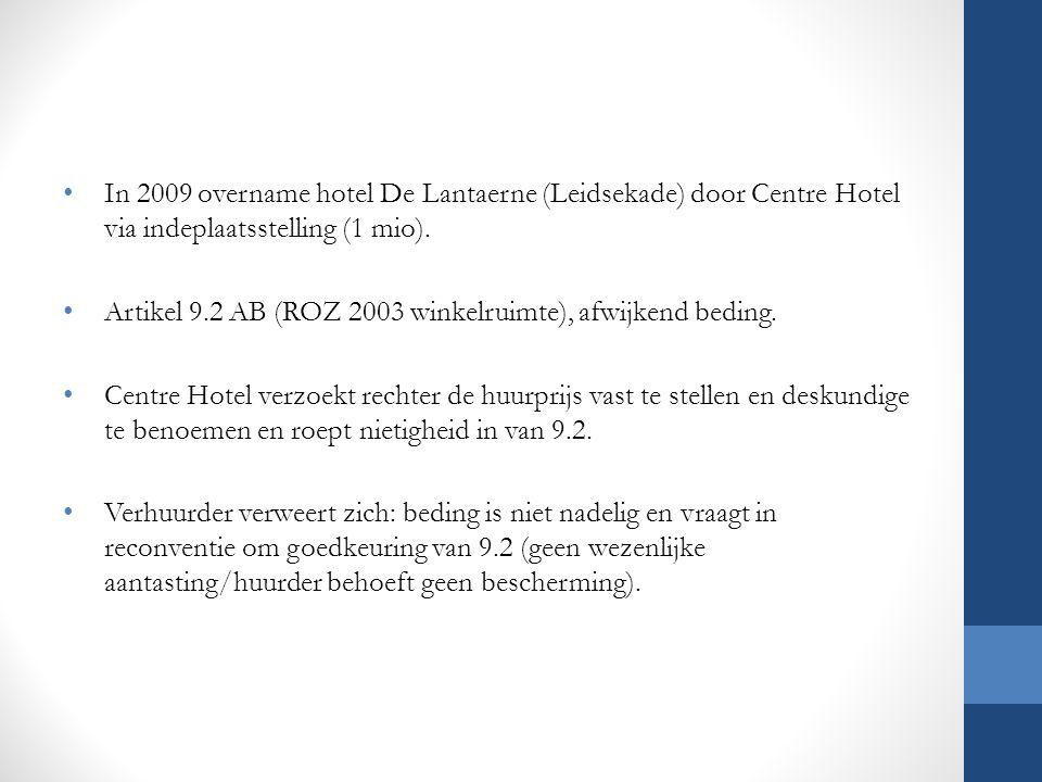 In 2009 overname hotel De Lantaerne (Leidsekade) door Centre Hotel via indeplaatsstelling (1 mio). Artikel 9.2 AB (ROZ 2003 winkelruimte), afwijkend b