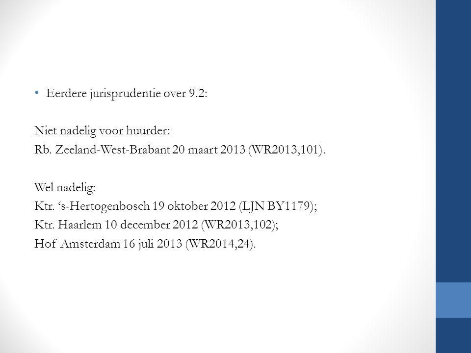 Eerdere jurisprudentie over 9.2: Niet nadelig voor huurder: Rb. Zeeland-West-Brabant 20 maart 2013 (WR2013,101). Wel nadelig: Ktr. 's-Hertogenbosch 19