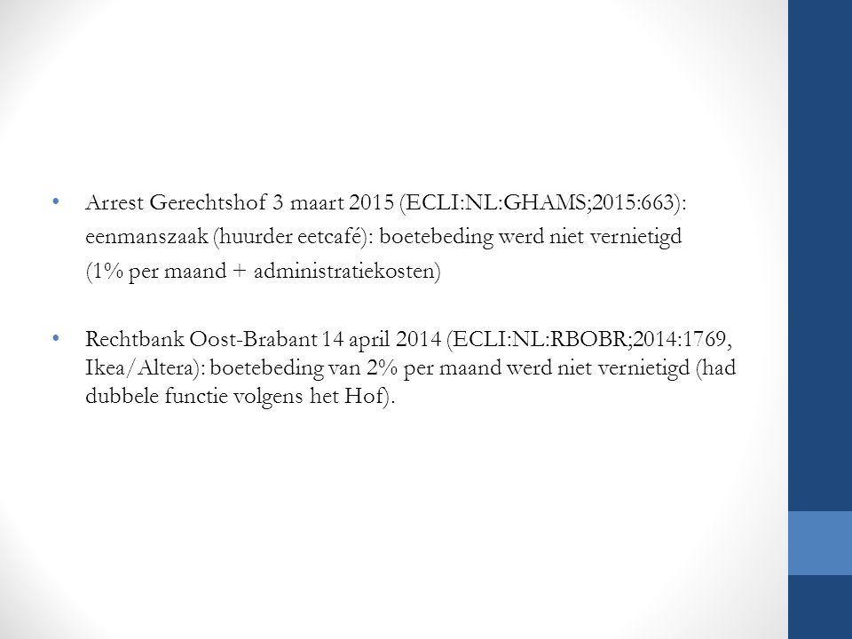 Arrest Gerechtshof 3 maart 2015 (ECLI:NL:GHAMS;2015:663): eenmanszaak (huurder eetcafé): boetebeding werd niet vernietigd (1% per maand + administrati