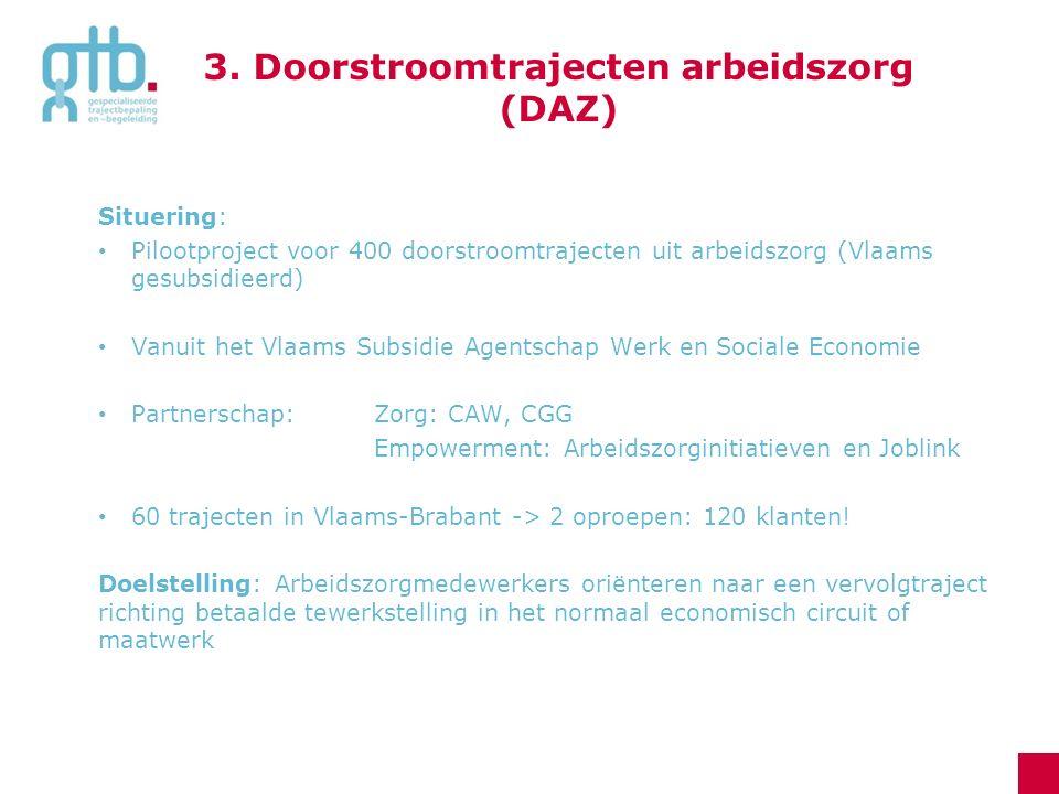 Situering: Pilootproject voor 400 doorstroomtrajecten uit arbeidszorg (Vlaams gesubsidieerd) Vanuit het Vlaams Subsidie Agentschap Werk en Sociale Eco