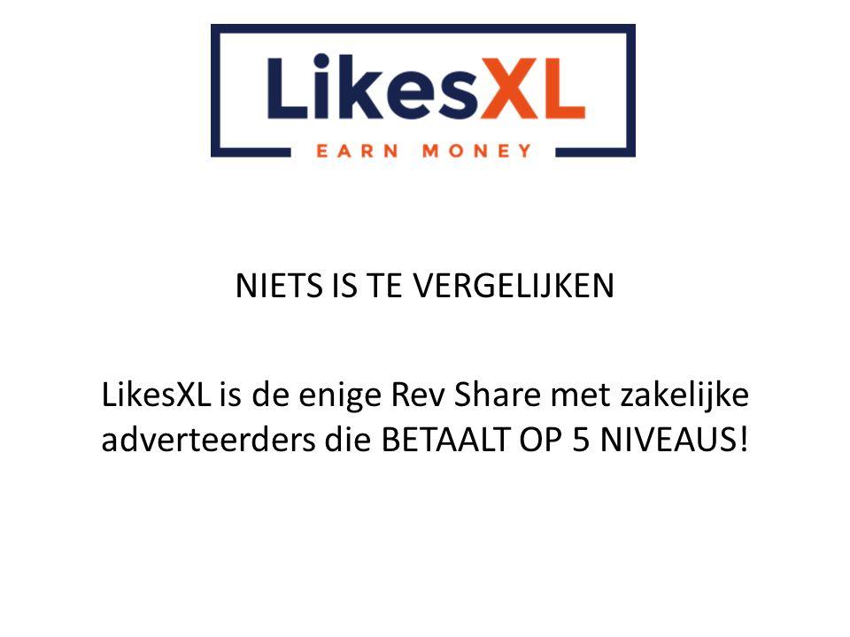 NIETS IS TE VERGELIJKEN LikesXL is de enige Rev Share met zakelijke adverteerders die BETAALT OP 5 NIVEAUS!