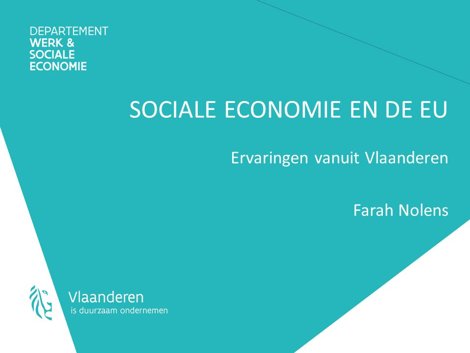SOCIALE ECONOMIE EN DE EU Ervaringen vanuit Vlaanderen Farah Nolens