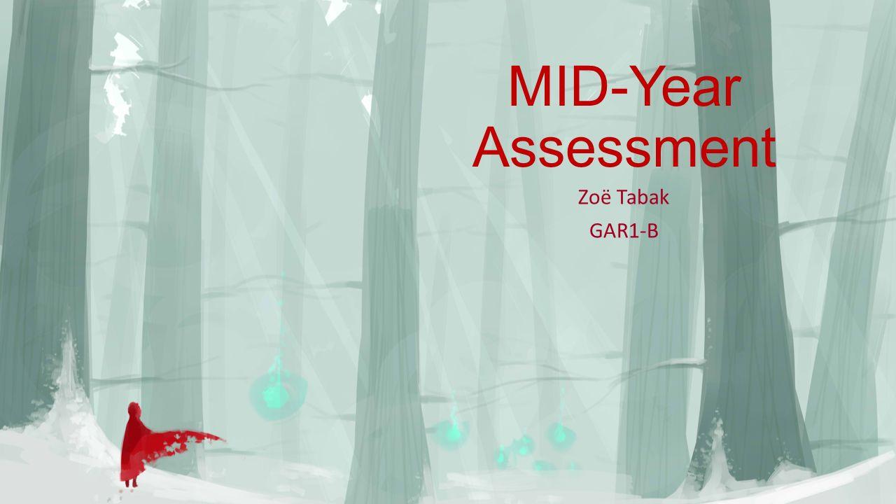 MID-Year Assessment Zoë Tabak GAR1-B