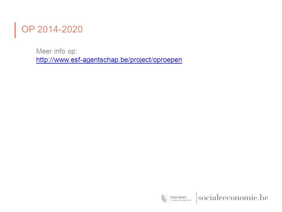 OP 2014-2020 Meer info op: http://www.esf-agentschap.be/project/oproepen