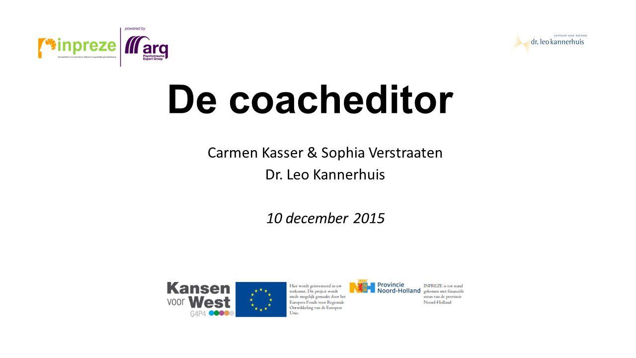De coacheditor Carmen Kasser & Sophia Verstraaten Dr. Leo Kannerhuis 10 december 2015