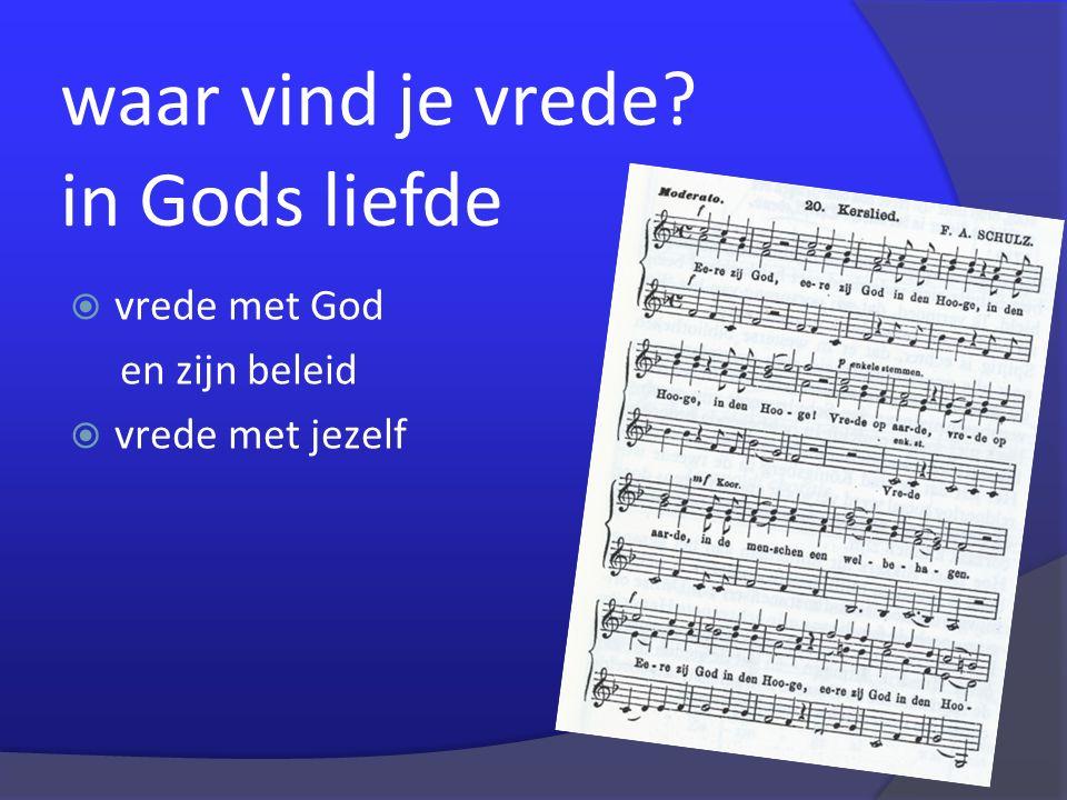 waar vind je vrede?  vrede met God en zijn beleid  vrede met jezelf in Gods liefde