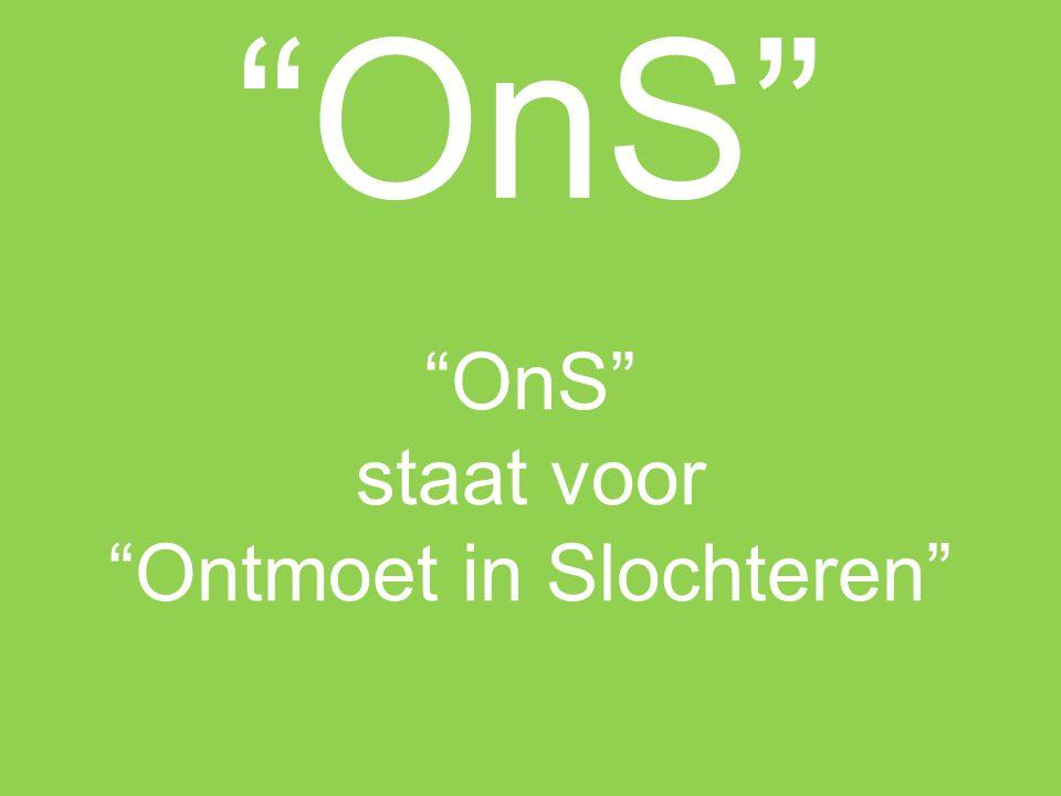 """""""OnS"""" staat voor """"Ontmoet in Slochteren"""""""