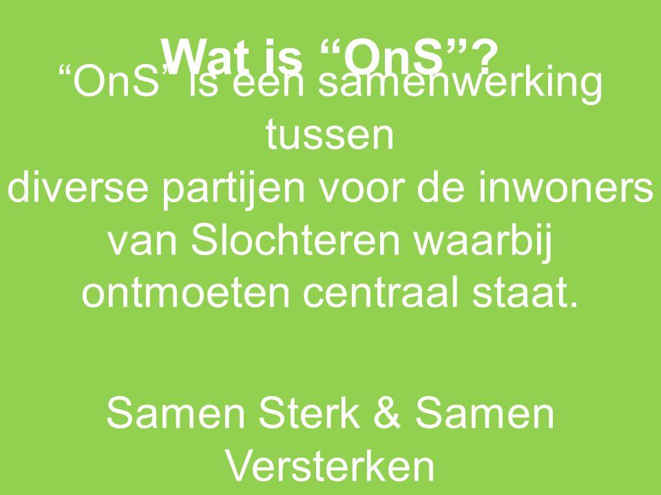 """Wat is """"OnS""""? """"OnS"""" is een samenwerking tussen diverse partijen voor de inwoners van Slochteren waarbij ontmoeten centraal staat. Samen Sterk & Samen"""