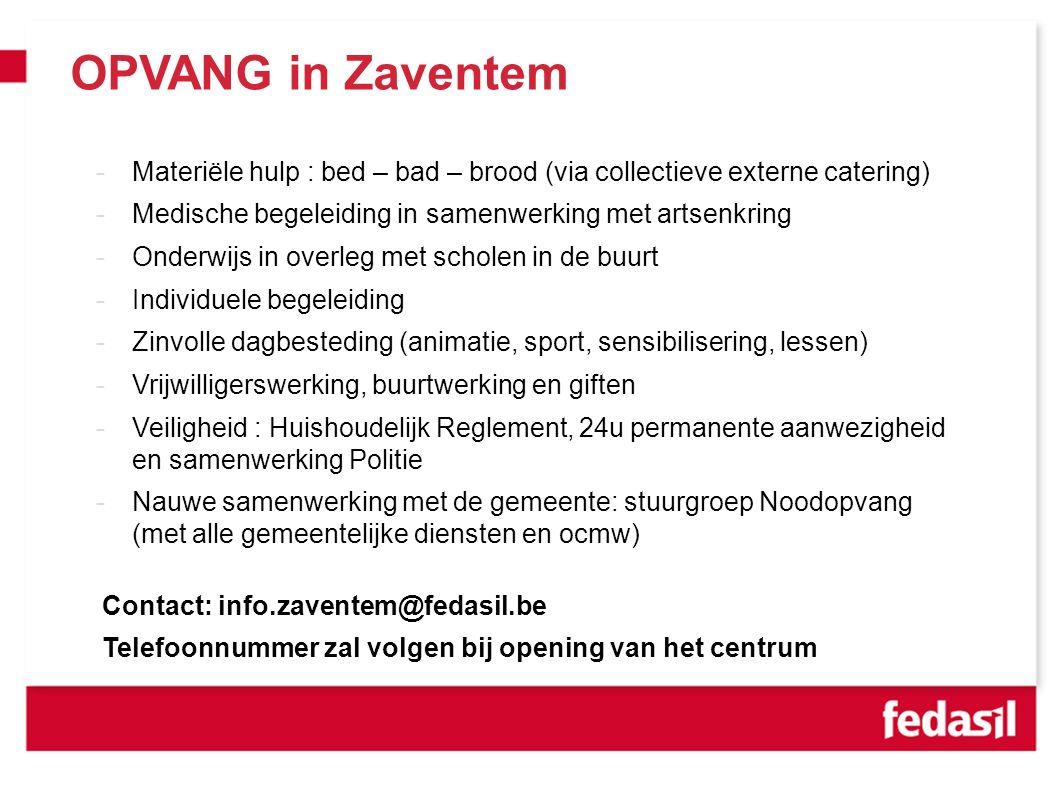 OPVANG in Zaventem Huisvesting en infrastructuur 377 vluchtelingen, geen niet begeleide minderjarigen Basisopvang Logistieke omkadering: bed, bad & brood de focus ligt op het stimuleren van de zelfredzaamheid van vluchtelingen.