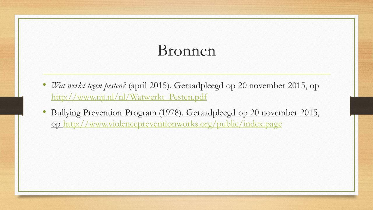 Bronnen Wat werkt tegen pesten? (april 2015). Geraadpleegd op 20 november 2015, op http://www.nji.nl/nl/Watwerkt_Pesten.pdf http://www.nji.nl/nl/Watwe