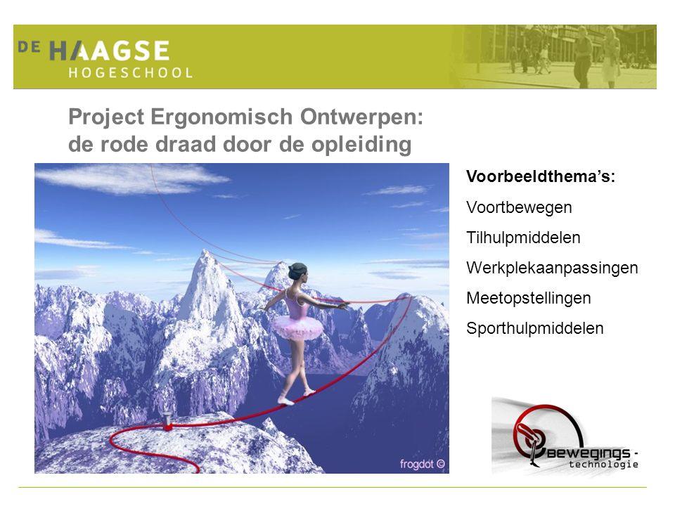 Project Ergonomisch Ontwerpen: de rode draad door de opleiding Voorbeeldthema's: Voortbewegen Tilhulpmiddelen Werkplekaanpassingen Meetopstellingen Sp