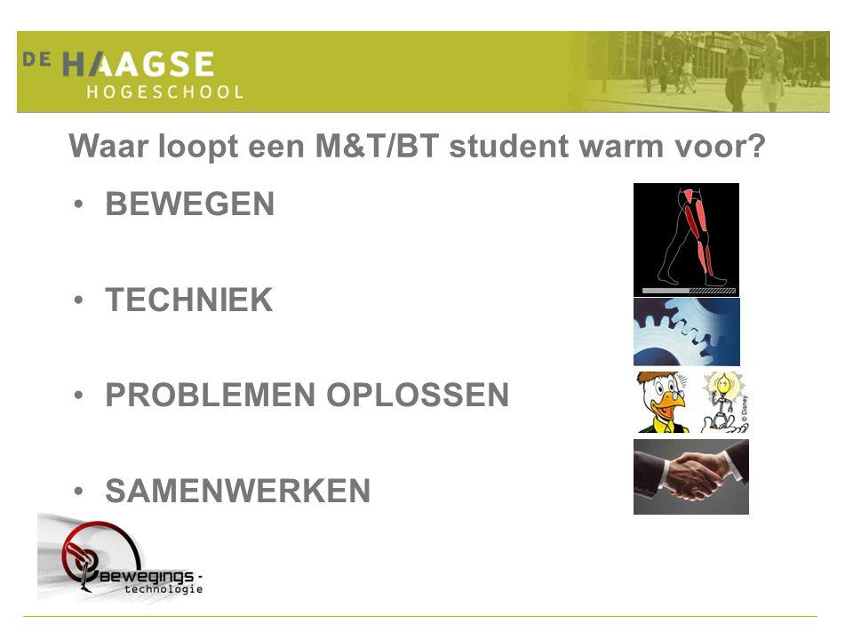 Waar loopt een M&T/BT student warm voor? BEWEGEN TECHNIEK PROBLEMEN OPLOSSEN SAMENWERKEN