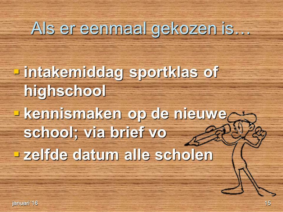 Als er eenmaal gekozen is…  intakemiddag sportklas of highschool  kennismaken op de nieuwe school; via brief vo  zelfde datum alle scholen januari '1615