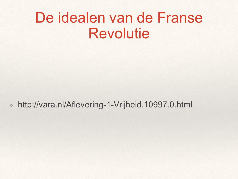 De idealen van de Franse Revolutie ❖ http://vara.nl/Aflevering-1-Vrijheid.10997.0.html