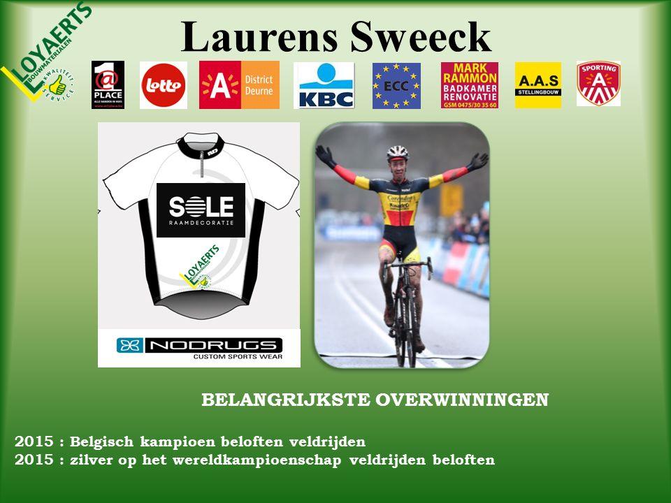 Laurens Sweeck BELANGRIJKSTE OVERWINNINGEN 2015 : Belgisch kampioen beloften veldrijden 2015 : zilver op het wereldkampioenschap veldrijden beloften