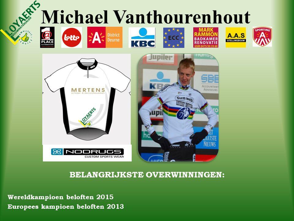 Michael Vanthourenhout BELANGRIJKSTE OVERWINNINGEN: Wereldkampioen beloften 2015 Europees kampioen beloften 2013
