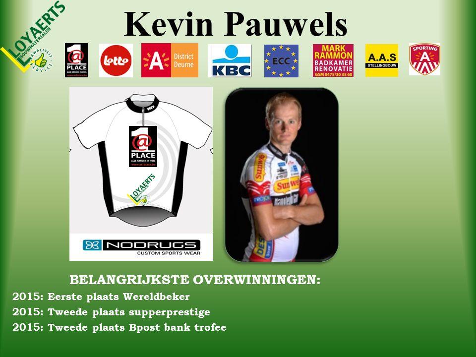 Kevin Pauwels BELANGRIJKSTE OVERWINNINGEN: 2015: Eerste plaats Wereldbeker 2015: Tweede plaats supperprestige 2015: Tweede plaats Bpost bank trofee
