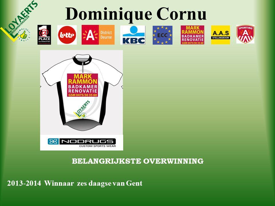 Dominique Cornu BELANGRIJKSTE OVERWINNING 2013-2014 Winnaar zes daagse van Gent