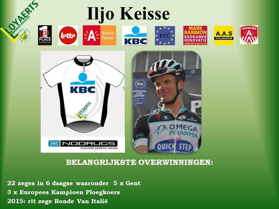 Iljo Keisse BELANGRIJKSTE OVERWINNINGEN: 22 zeges in 6 daagse waaronder 5 x Gent 3 x Europees Kampioen Ploegkoers 2015: rit zege Ronde Van Italië