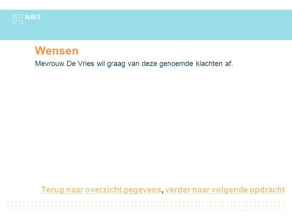 Wensen Mevrouw De Vries wil graag van deze genoemde klachten af.