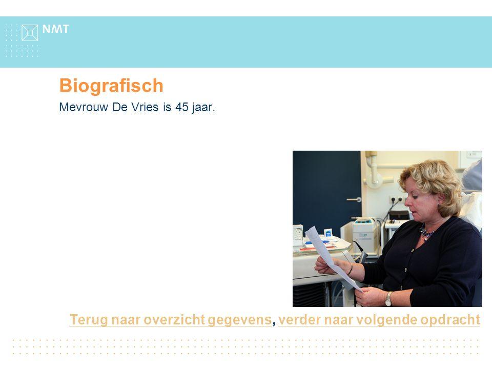 Terug naar overzicht gegevensTerug naar overzicht gegevens, verder naar volgende opdrachtverder naar volgende opdracht Biografisch Mevrouw De Vries is 45 jaar.