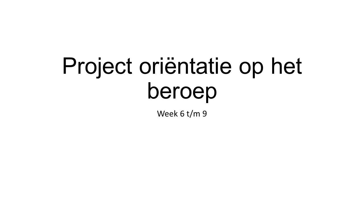 Project oriëntatie op het beroep Week 6 t/m 9