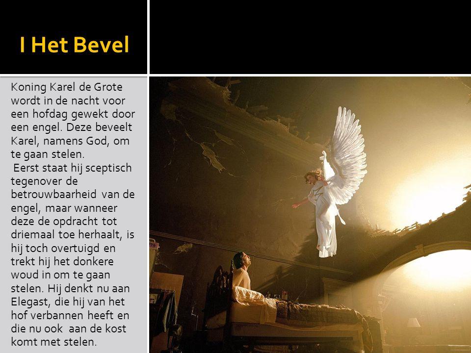 I Het Bevel Koning Karel de Grote wordt in de nacht voor een hofdag gewekt door een engel. Deze beveelt Karel, namens God, om te gaan stelen. Eerst st