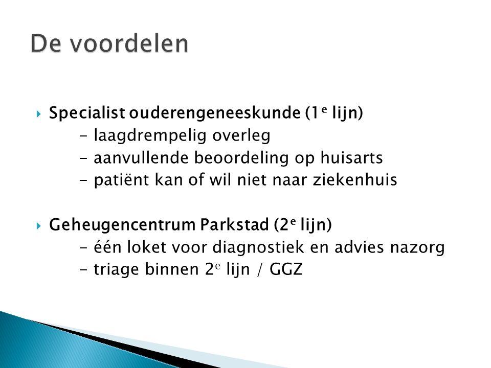  Specialist ouderengeneeskunde (1 e lijn) - laagdrempelig overleg - aanvullende beoordeling op huisarts - patiënt kan of wil niet naar ziekenhuis  Geheugencentrum Parkstad (2 e lijn) - één loket voor diagnostiek en advies nazorg - triage binnen 2 e lijn / GGZ