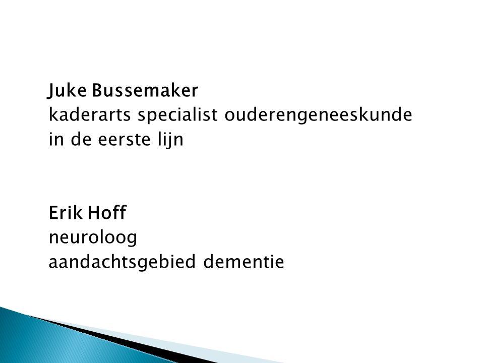Juke Bussemaker kaderarts specialist ouderengeneeskunde in de eerste lijn Erik Hoff neuroloog aandachtsgebied dementie