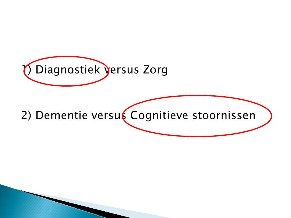 1) Diagnostiek versus Zorg 2) Dementie versus Cognitieve stoornissen