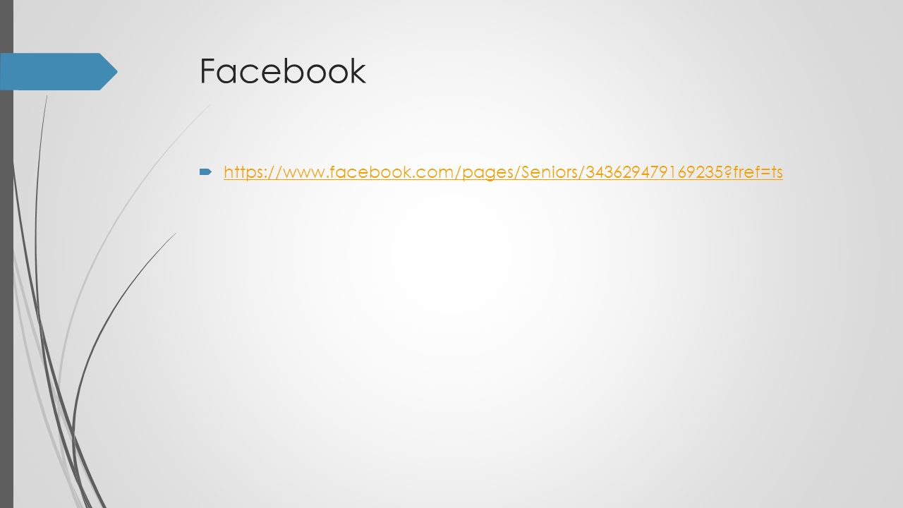Facebook  https://www.facebook.com/pages/Seniors/343629479169235?fref=ts https://www.facebook.com/pages/Seniors/343629479169235?fref=ts