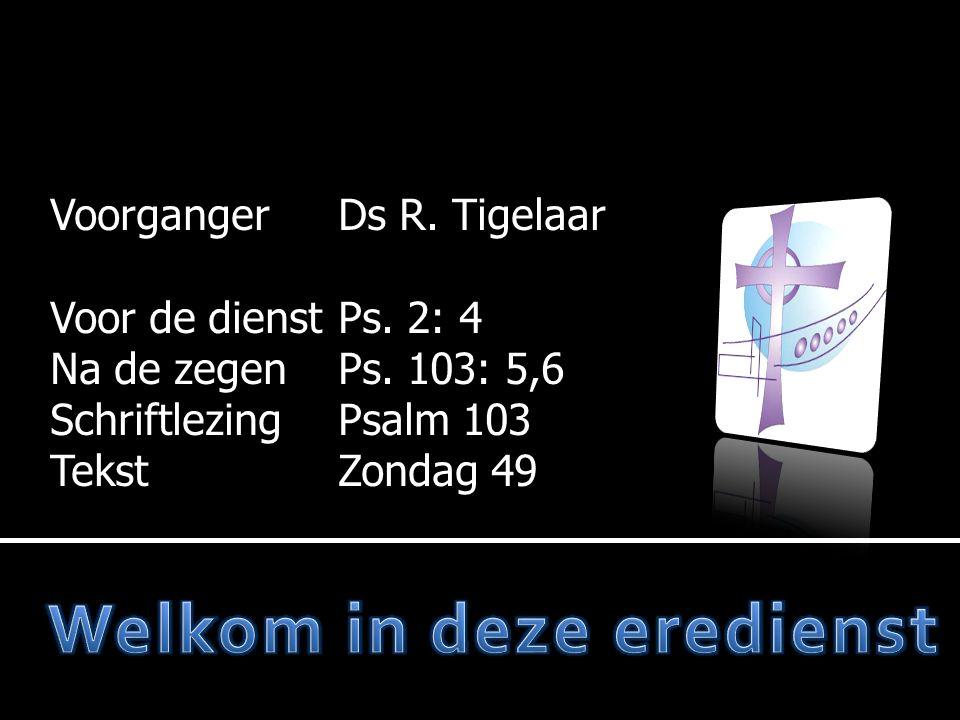 VoorgangerDs R. Tigelaar Voor de dienst Na de zegen Voor de dienstPs.