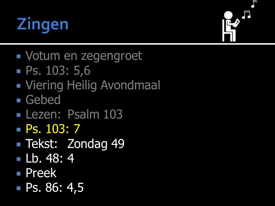  Votum en zegengroet  Ps. 103: 5,6  Viering Heilig Avondmaal  Gebed  Lezen:Psalm 103  Ps.