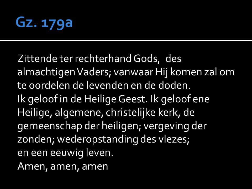 Zittende ter rechterhand Gods,des almachtigen Vaders; vanwaar Hij komen zal om te oordelen de levenden en de doden.