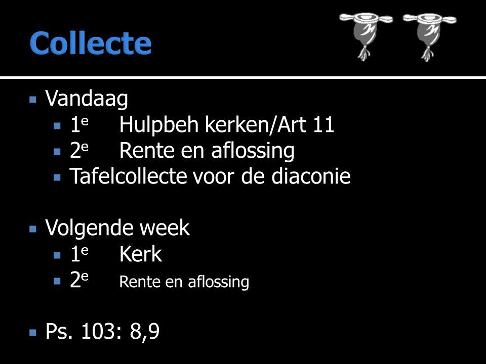  Vandaag  1 e Hulpbeh kerken/Art 11  2 e Rente en aflossing  Tafelcollecte voor de diaconie  Volgende week  1 e Kerk  2 e Rente en aflossing  Ps.