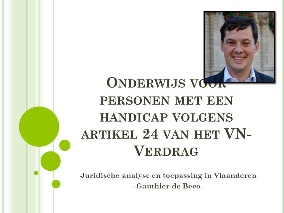 O NDERWIJS VOOR PERSONEN MET EEN HANDICAP VOLGENS ARTIKEL 24 VAN HET VN- V ERDRAG Juridische analyse en toepassing in Vlaanderen -Gauthier de Beco-