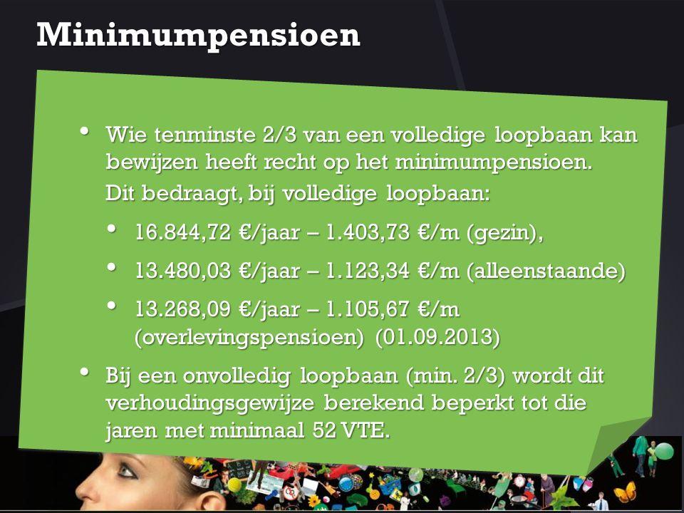 Minimumpensioen Wie tenminste 2/3 van een volledige loopbaan kan bewijzen heeft recht op het minimumpensioen. Dit bedraagt, bij volledige loopbaan: Wi