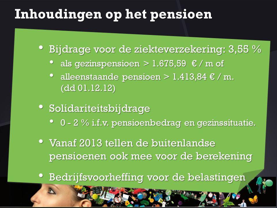 Inhoudingen op het pensioen Bijdrage voor de ziekteverzekering: 3,55 % Bijdrage voor de ziekteverzekering: 3,55 % als gezinspensioen > 1.675,59 € / m