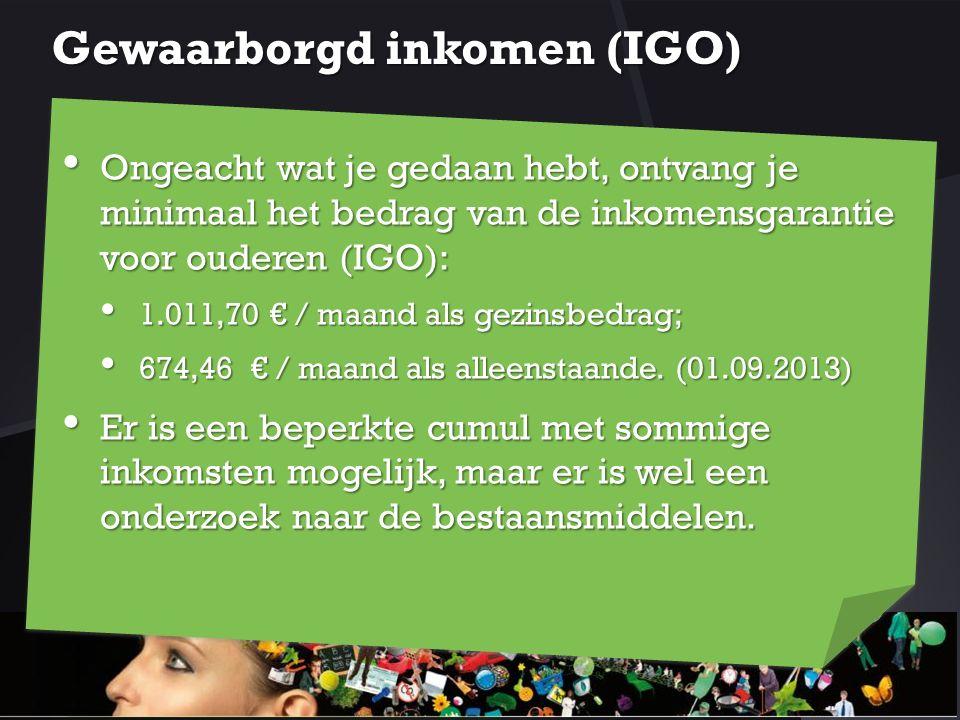 Gewaarborgd inkomen (IGO) Ongeacht wat je gedaan hebt, ontvang je minimaal het bedrag van de inkomensgarantie voor ouderen (IGO): Ongeacht wat je geda