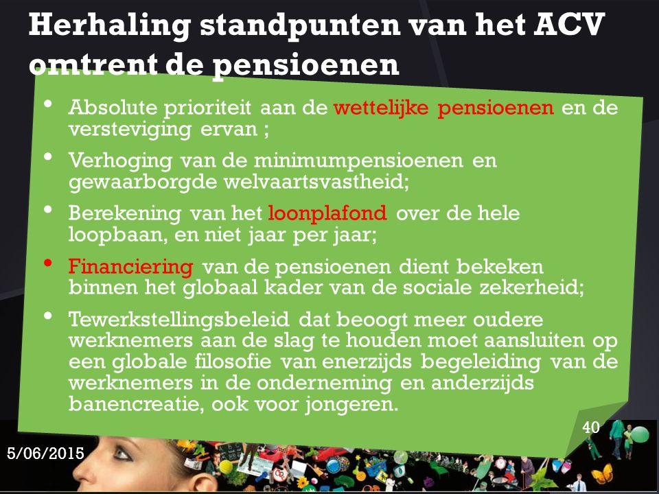 Herhaling standpunten van het ACV omtrent de pensioenen Absolute prioriteit aan de wettelijke pensioenen en de versteviging ervan ; Verhoging van de m