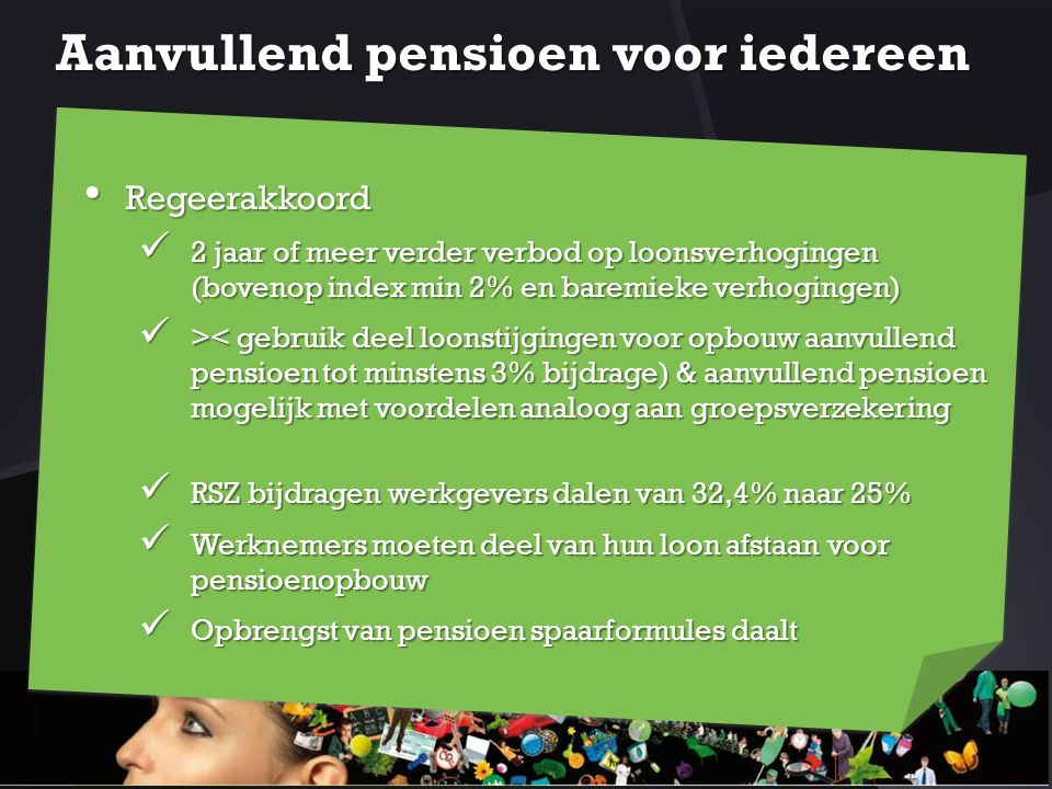 Aanvullend pensioen voor iedereen Regeerakkoord Regeerakkoord 2 jaar of meer verder verbod op loonsverhogingen (bovenop index min 2% en baremieke verh