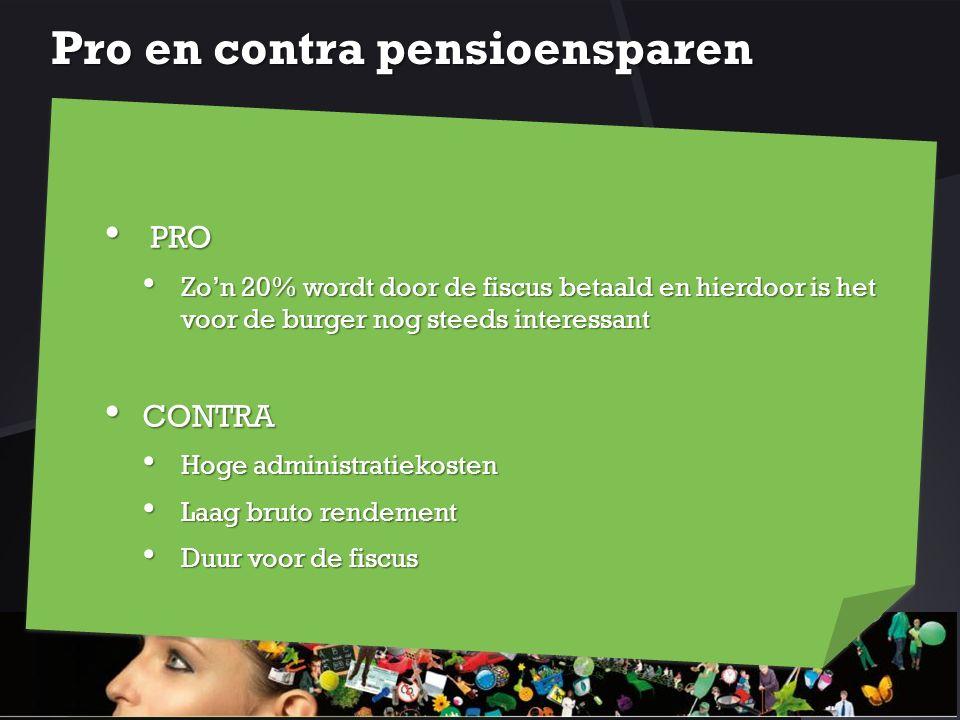 Pro en contra pensioensparen PRO PRO Zo'n 20% wordt door de fiscus betaald en hierdoor is het voor de burger nog steeds interessant Zo'n 20% wordt doo