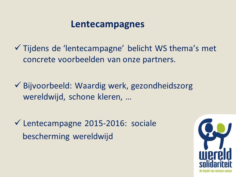 Lentecampagnes Tijdens de 'lentecampagne' belicht WS thema's met concrete voorbeelden van onze partners. Bijvoorbeeld: Waardig werk, gezondheidszorg w