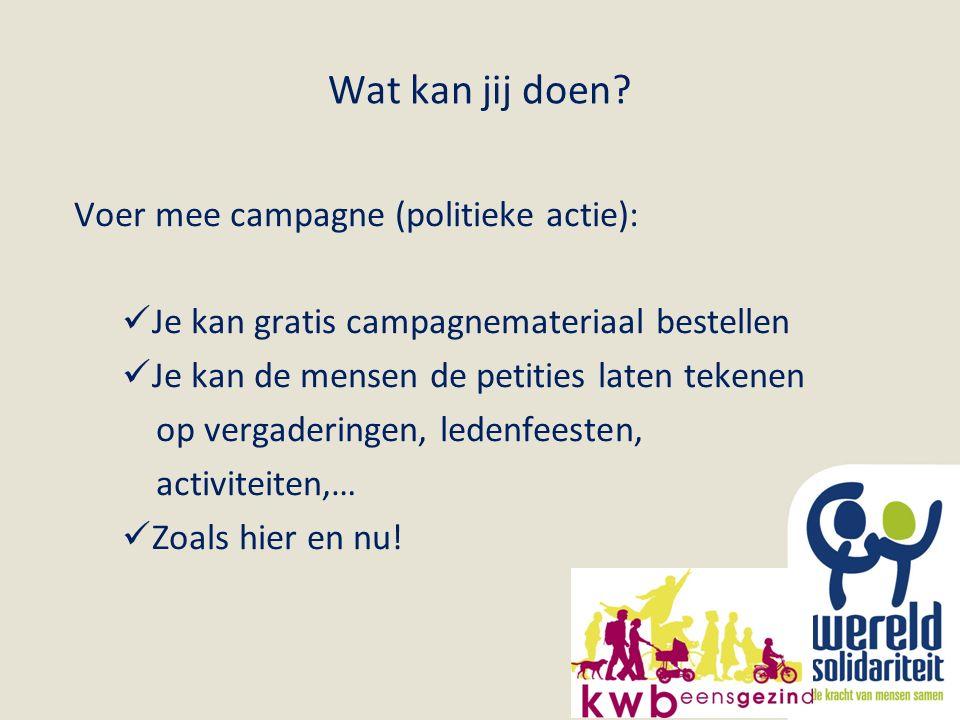Wat kan jij doen? Voer mee campagne (politieke actie): Je kan gratis campagnemateriaal bestellen Je kan de mensen de petities laten tekenen op vergade
