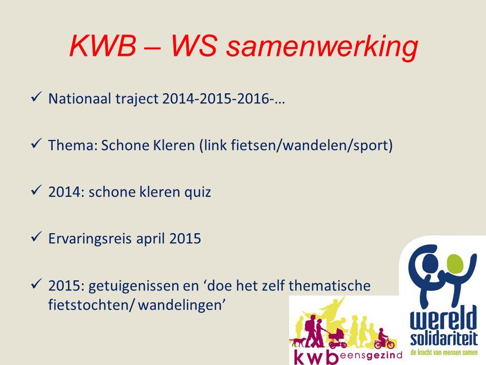 KWB – WS samenwerking Nationaal traject 2014-2015-2016-… Thema: Schone Kleren (link fietsen/wandelen/sport) 2014: schone kleren quiz Ervaringsreis apr